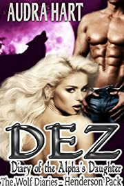 Dez - Diary of the Alpha's Daughter: Book 1 The Wolf Diaries - Henderson Pack