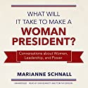 What Will It Take to Make a Woman President?: Conversations About Women, Leadership, and Power Audiobook by Marianne Schnall Narrated by Erin Bennett, Tom Taylorson