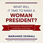 What Will It Take to Make a Woman President?: Conversations About Women, Leadership, and Power | Marianne Schnall