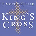 King's Cross: The Story of the World in the Life of Jesus Hörbuch von Timothy Keller Gesprochen von: Lloyd James