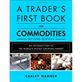A Trader's First Book on Commodities: An Introduction to the World's Fastest Growing Market (2nd Edition) ~ Carley Garner