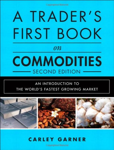 A Trader's First Book on Commodities: An Introduction to the World's Fastest Growing Market (2nd Edition)