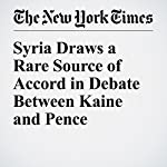 Syria Draws a Rare Source of Accord in Debate Between Kaine and Pence   Mark Landler