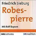 Robespierre Hörbuch von Friedrich Sieburg Gesprochen von: Rolf Boysen