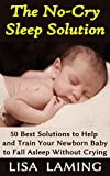 img - for The No-Cry Sleep Solution: 50 Best Solutions to Help and Train Your Newborn Baby to Fall Asleep Without Crying book / textbook / text book