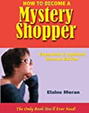 How to Become a Mystery Shopper, The Only Book You'll Ever Need, Expanded & Updated Second Edition