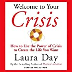 Welcome to Your Crisis: How to Use the Power of Crisis to Create the Life You Want | Laura Day