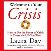 Welcome to Your Crisis: How to Use the Power of Crisis to Create the Life You Want | [Laura Day]