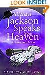 Michael Jackson Speaks from Heaven: A...