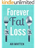 Forever Fat Loss: Escape the Low Calorie and Low Carb Diet Traps and Achieve Effortless and Permanent Fat Loss by Working with Your Biology Instead of Against It (English Edition)