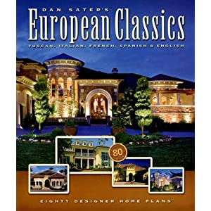 Dan Sater's European Classics: Tuscan, Italian, French, Spanish & English: Eighty Designer Home Plans