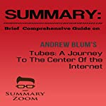 Brief Comprehensive Guide on Andrew Blum's: Tubes: A Journey to the Center of the Internet: Summary Zoom, Book 9 |  Summary Zoom