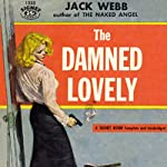 The Damned Lovely (       UNABRIDGED) by Jack Webb Narrated by J. P. Guimont