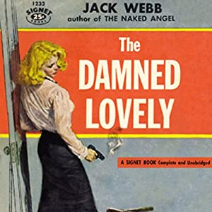 The Damned Lovely | [Jack Webb]