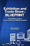 Exhibition and Trade Show: BLUEPRINT: The definitive guide on how to exhibit successfully and profit