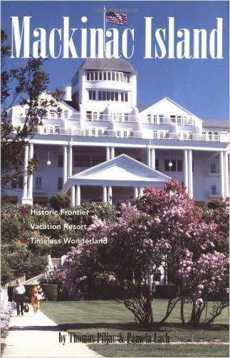 Mackinac Island: Historic Frontier, Vacation Resort, Timeless Wonderland written by Pamela A. Piljac