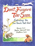 Dont Forgive Too Soon: Extending the Two Hands That Heal