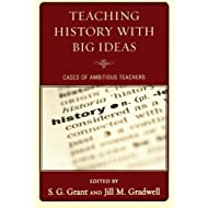 Teaching History with Big Ideas: Cases of Ambitious Teachers [Paperback] [2010] S. G. Grant, Jill M. Gradwell,...