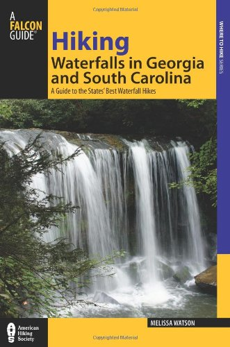 Hiking Waterfalls in Georgia and South Carolina: A Guide to the States' Best Waterfall Hikes (State Hiking Guides Series)