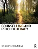 Core Approaches in Counselling and Psychotherapy Fay Short