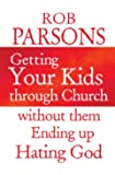 Getting Your Kids through Church: without them Ending Up Hating God