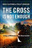 img - for The Cross Is Not Enough: Living as Witnesses to the Resurrection book / textbook / text book