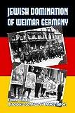Jewish Domination of Weimar Germany (English Edition)