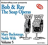img - for Bob & Ray, The Soap Operas - Volume 5, Featuring Mary Backstayge, Noble Wife book / textbook / text book
