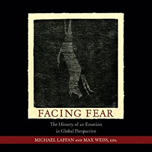 Facing Fear: The History of an Emotion in Global Perspective | [Michael Laffan (editor), Max Weiss (editor)]