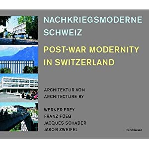 Nachkriegsmoderne Schweiz / Post-War Modernity in Switzerland: Architektur von / Architect
