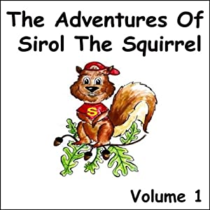 The Adventures of Sirol The Squirrel, Volume 1 Audiobook