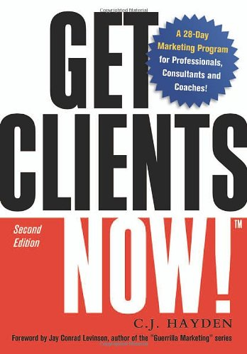 Get Clients Now!(TM): A 28-Day Marketing Program