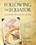 Mark Twain Following the Equator: A Journey Around the World