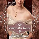 The Future Mrs. Darcy: Given Good Principles, Book 2