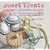 Sweet Treats to Make and Decorateby Laura Tabor