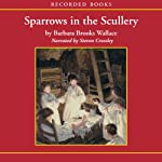 Sparrows in the Scullery | Barbara Brooks Wallace