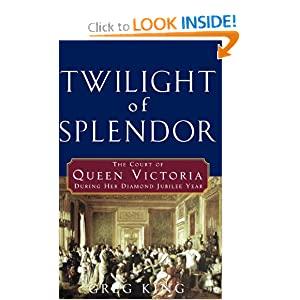 Twilight of Splendor: The Court of Queen Victoria During Her Diamond Jubilee Year Greg King