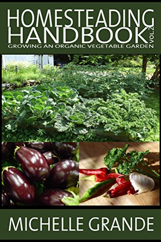 Free Kindle Book : Homesteading Handbook vol. 2: Growing an Organic Vegetable Garden (Homesteading Handbooks)