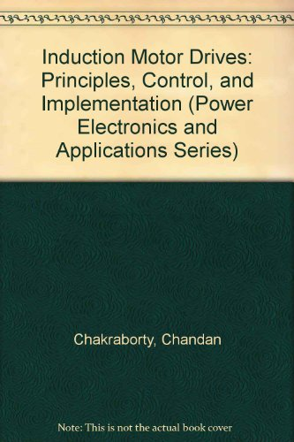 Induction Motor Drives: Principles, Control, And Implementation (Power Electronics And Applications Series)