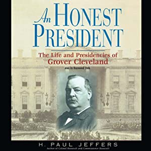 An Honest President: The Life and Presidencies of Grover Cleveland | [H. Paul Jeffers]
