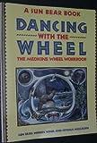 Dancing with the Wheel (A SUN BEAR BOOK DANCING WITH THE WHEEL THE MEDICINE WHEEL WORKBOOK)