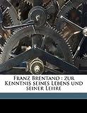 Franz Brentano: Zur Kenntnis Seines Lebens Und Seiner Lehre (German Edition) (1177508192) by Kraus, Oskar