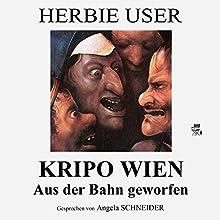Kripo Wien: Aus der Bahn geworfen Hörbuch von Herbie User Gesprochen von: Angela Schneider