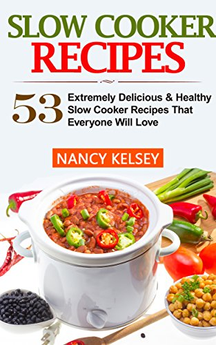 Slow Cooker Recipes: 53 Extremely Delicious & Healthy Crockpot Recipes That Everyone Will Love by Nancy Kelsey ebook deal
