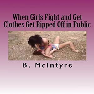 When Girls Fight and Get Clothes Get Ripped Off in Public | [B. McIntyre]