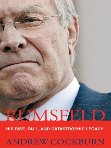 Rumsfeld: His Rise, Fall, and Catastrophic Legacy (Thorndike Press Large Print Biography Series)