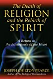 img - for The Death of Religion and the Rebirth of Spirit: A Return to the Intelligence of the Heart book / textbook / text book