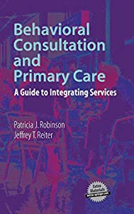 Behavioral Consultation and Primary Care: A Guide to Integrating Services