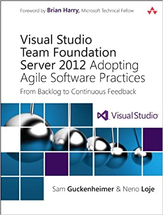 Visual Studio Team Foundation Server 2012: Adopting Agile Software Practices: From Backlog to Continuous Feedback (Microsoft Windows Development Series)