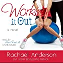 Working It Out: A Romantic Comedy (       UNABRIDGED) by Rachael Anderson Narrated by Laura Princiotta